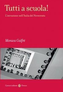 Tutti a scuola! L'istruzione nell'Italia del Novecento, Monica Galfré