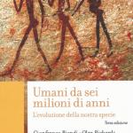 """""""Umani da sei milioni di anni.L'evoluzione della nostra specie"""" di Gianfranco Biondi e Olga Rickards"""