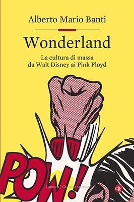 """Wonderland. La cultura di massa da Walt Disney ai Pink Floyd"" di Alberto Mario Banti"