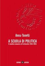 """""""A scuola di politica. Il modello comunista di Frattocchie (1944-1993)"""" di Anna Tonelli"""