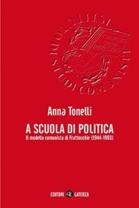 A scuola di politica. Il modello comunista di Frattocchie (1944-1993), Anna Tonelli