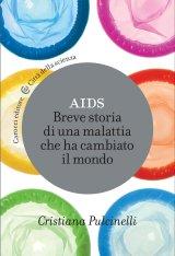 """""""AIDS. Breve storia di una malattia che ha cambiato il mondo"""" di Cristiana Pulcinelli"""