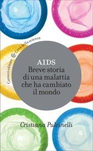 AIDS. Breve storia di una malattia che ha cambiato il mondo, Cristiana Pulcinelli