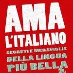 """""""Ama l'italiano. Segreti e meraviglie della lingua più bella"""" di Annalisa Andreoni"""