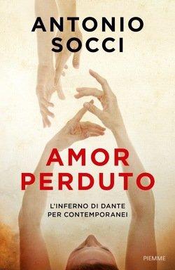 """""""Amor perduto. L'Inferno di Dante per contemporanei"""" di Antonio Socci"""