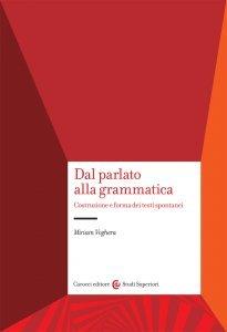 Dal parlato alla grammatica. Costruzione e forma dei testi spontanei, Miriam Voghera