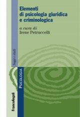 """""""Elementi di psicologia giuridica e criminologica"""" a cura di Irene Petruccelli"""