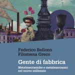 """""""Gente di fabbrica. Metalmeccaniche e metalmeccanici nel nuovo millennio"""" di Filomena Greco e Federico Bellono"""