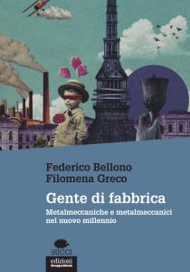 Gente di fabbrica. Metalmeccaniche e metalmeccanici nel nuovo millennio, Filomena Greco, Federico Bellono