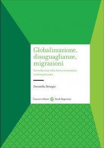 Globalizzazione disuguaglianze migrazioni. Introduzione alla storia economica contemporanea, Donatella Strangio