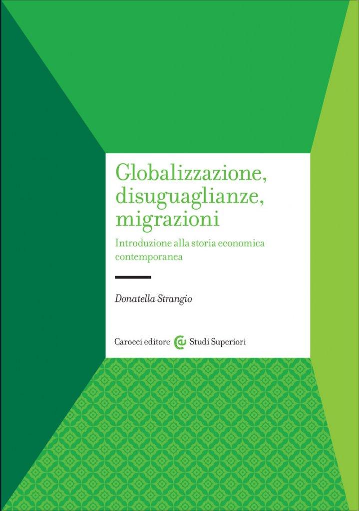 """""""Globalizzazione disuguaglianze migrazioni. Introduzione alla storia economica contemporanea"""" di Donatella Strangio"""