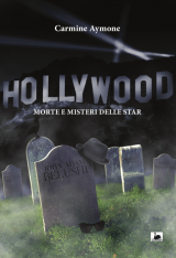 """Hollywood: morte e misteri delle star"" di Carmine Aymone"
