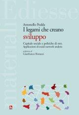 """""""I legami che creano sviluppo. Capitale sociale e politiche di rete. Applicazioni di social network analysis"""" di Antonello Podda"""