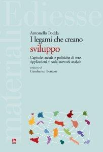 I legami che creano sviluppo. Capitale sociale e politiche di rete. Applicazioni di social network analysis, Antonello Podda