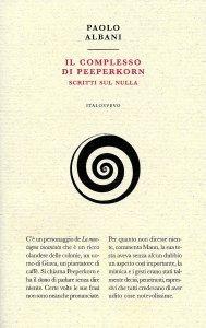 Il complesso di Peeperkorn. Scritti sul nulla, Paolo Albani