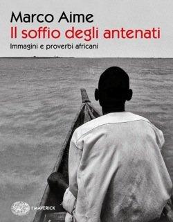 """""""Il soffio degli antenati. Immagini e proverbi africani"""" di Marco Aime"""