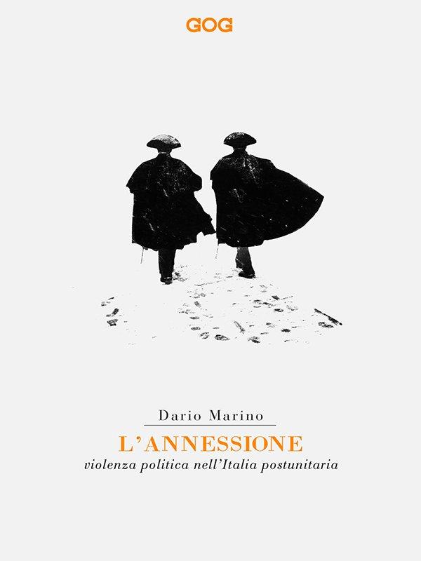 """""""L'annessione. Violenza politica nell'Italia postunitaria"""" di Dario Marino"""