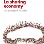 """""""La sharing economy. Chi guadagna e chi perde"""" di Mario A. Maggioni"""