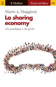 La sharing economy. Chi guadagna e chi perde, Mario A. Maggioni