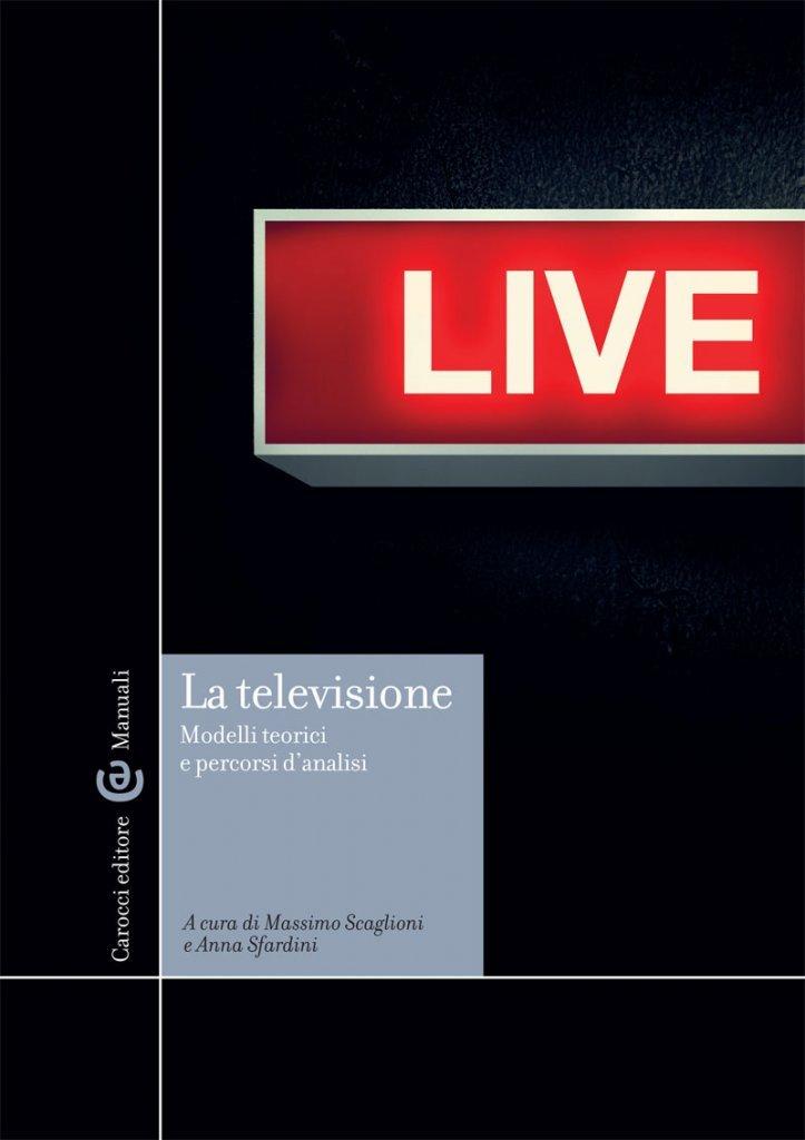 """""""La televisione. Modelli teorici e percorsi d'analisi"""" a cura di Massimo Scaglioni e Anna Sfardini"""