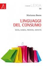 """""""Linguaggi del consumo. Segni, luoghi, pratiche, identità"""" di Marianna Boero"""