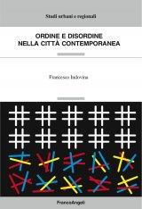 """""""Ordine e disordine nella città contemporanea"""" di Francesco Indovina"""