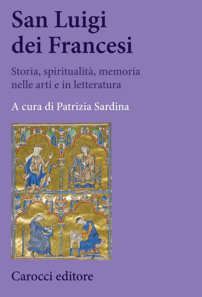 """""""San Luigi dei Francesi. Storia, spiritualità, memoria nelle arti e in letteratura"""" a cura di Patrizia Sardina"""
