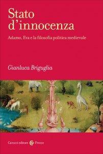 Stato d'innocenza. Adamo, Eva e la filosofia politica medievale, Gianluca Briguglia