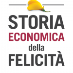 """""""Storia economica della felicità"""" di Emanuele Felice"""