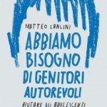 """""""Abbiamo bisogno di genitori autorevoli. Aiutare gli adolescenti a diventare adulti"""" di Matteo Lancini"""