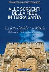 """""""Alle sorgenti della fede in Terra Santa. Le feste ebraiche e il Messia"""" di Francesco Giosuè Voltaggio"""