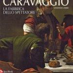 """""""Caravaggio. La fabbrica dello spettatore"""" di Giovanni Careri"""