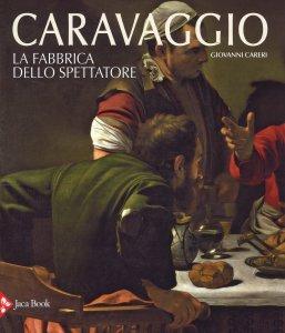 Caravaggio. La fabbrica dello spettatore, Giovanni Careri