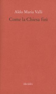 Come la Chiesa finì, Aldo Maria Valli
