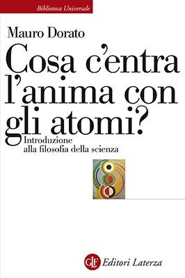 """""""Cosa c'entra l'anima con gli atomi? Introduzione alla filosofia della scienza"""" di Mauro Dorato"""