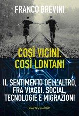 """""""Così vicini, così lontani. Il sentimento dell'altro, fra viaggi, social, tecnologie e migrazioni"""" di Franco Brevini"""