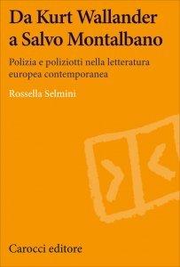 Da Kurt Wallander a Salvo Montalbano. Polizia e poliziotti nella letteratura europea contemporanea, Rossella Selmini