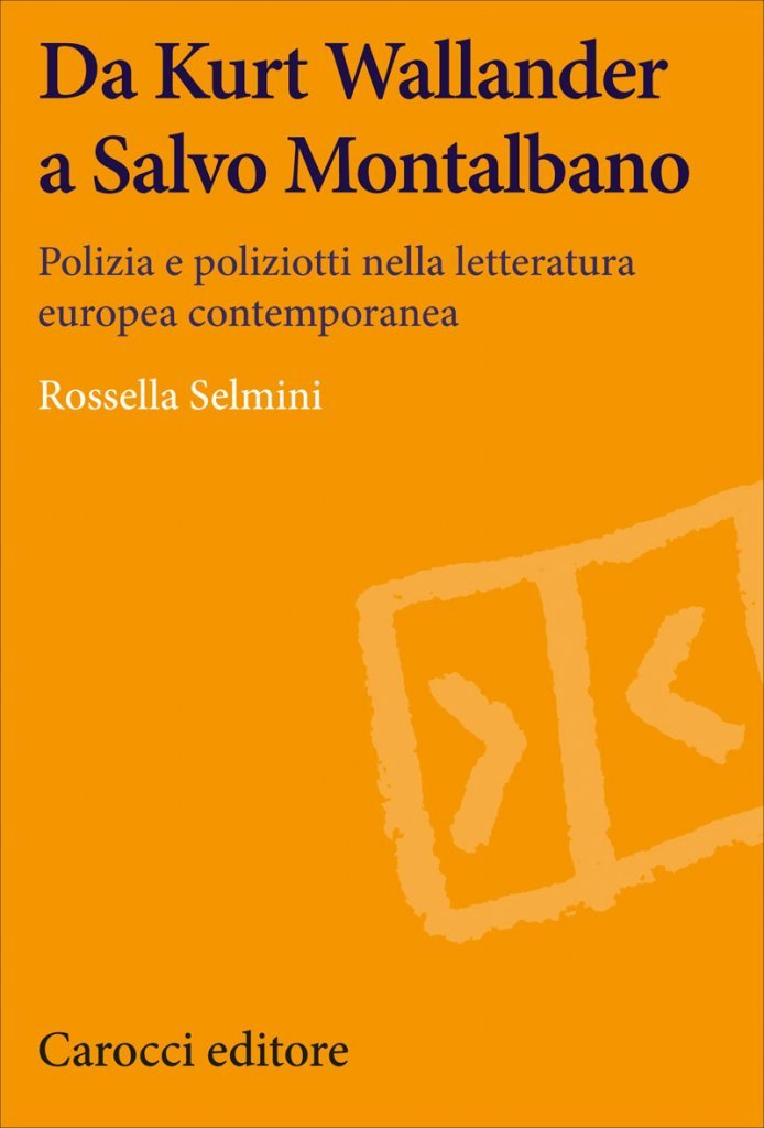 """""""Da Kurt Wallander a Salvo Montalbano. Polizia e poliziotti nella letteratura europea contemporanea"""" di Rossella Selmini"""