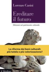 """""""Ereditare il futuro. Dilemmi sul patrimonio culturale"""" di Lorenzo Casini"""