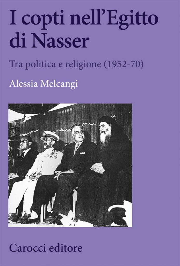 """""""I copti nell'Egitto di Nasser. Tra politica e religione (1952-70)"""" di Alessia Melcangi"""