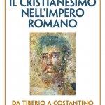 """""""Il cristianesimo nell'Impero Romano da Tiberio a Costantino"""" di Alberto Barzanò"""