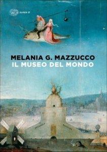 Il museo del mondo, Melania Gaia Mazzucco