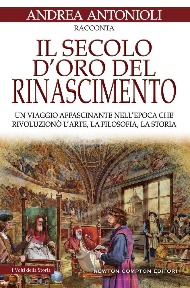 """""""Il secolo d'oro del Rinascimento"""" di Andrea Antonioli"""
