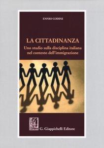 La cittadinanza. Uno studio sulla disciplina italiana nel contesto dell'immigrazione, Ennio Codini