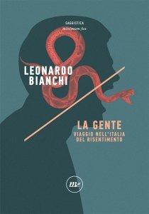 La Gente. Viaggio nell'Italia del risentimento, Leonardo Bianchi