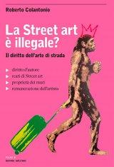"""""""La Street art è illegale? Il diritto dell'arte di strada"""" di Roberto Colantonio"""
