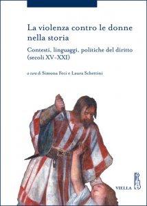 La violenza contro le donne nella storia, Simona Feci, Laura Schettini