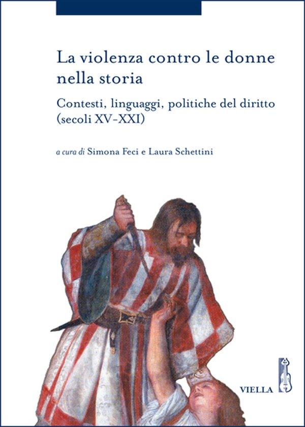 """""""La violenza contro le donne nella storia"""" di Simona Feci e Laura Schettini"""