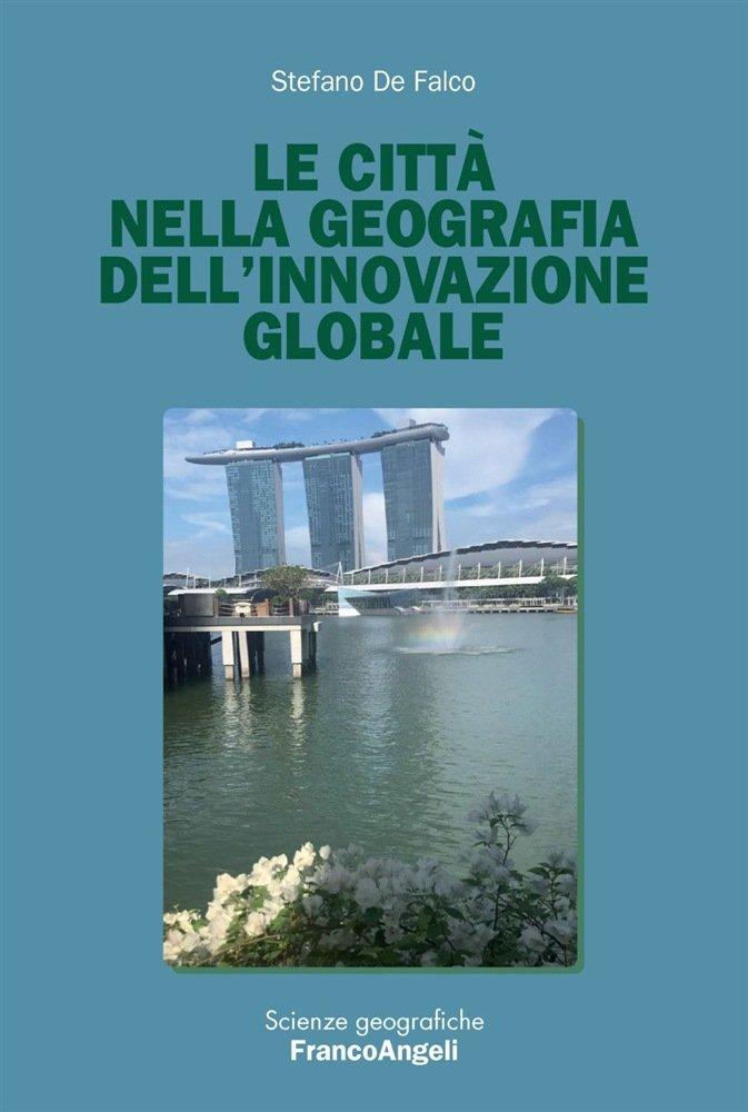 """""""Le città nella geografia dell'innovazione globale"""" di Stefano de Falco"""