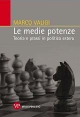 """""""Le medie potenze. Teoria e prassi in politica estera"""" di Marco Valigi"""